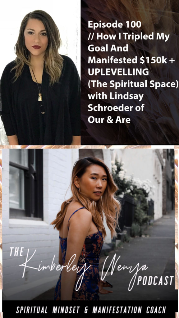Listen to Lindsay on the Kimberley Wenya Podcast episode 100 // How I Tripled My Goal and Manifested $150k+ Up-leveling (the Spiritual Space)