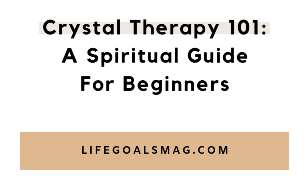 Crystal Therapy 101 by Lindsay Schroeder on Life Goals Mag