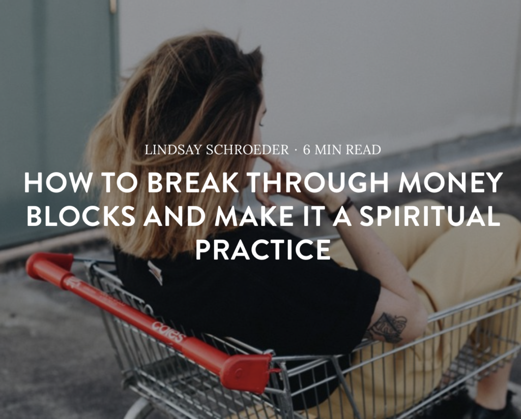 Life Goals Mag article by Lindsay Schroeder - How to Break Through Money Blocks and Make it a Spiritual Practice